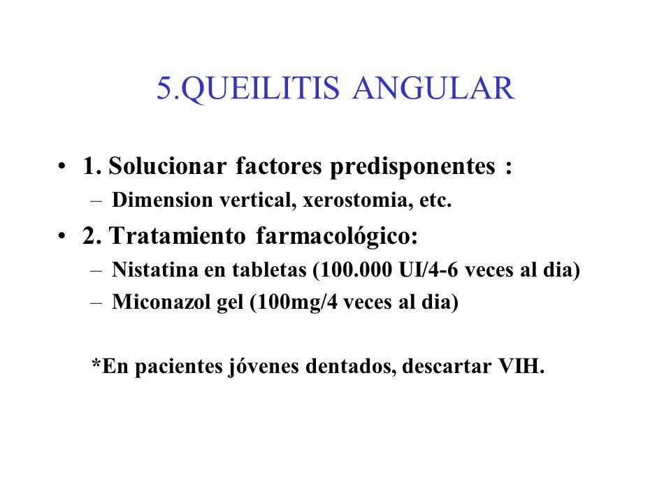 5.QUEILITIS ANGULAR 1. Solucionar factores predisponentes :