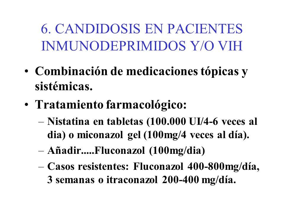 6. CANDIDOSIS EN PACIENTES INMUNODEPRIMIDOS Y/O VIH
