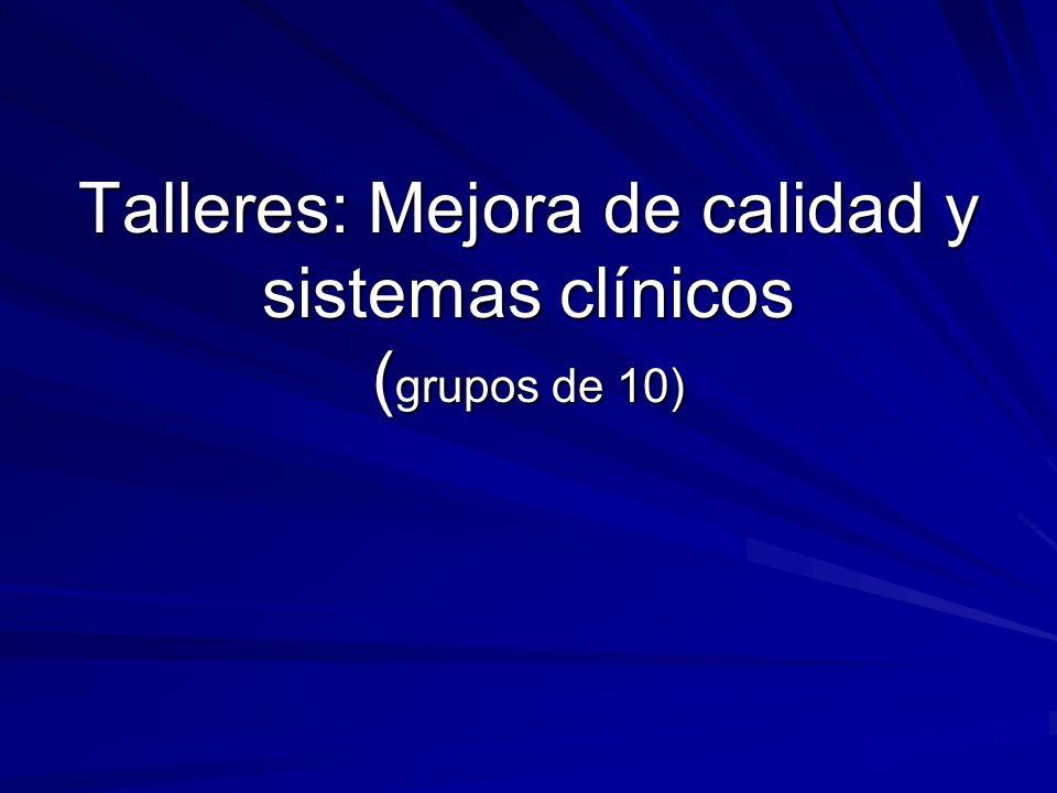 Talleres: Mejora de calidad y sistemas clínicos (grupos de 10)