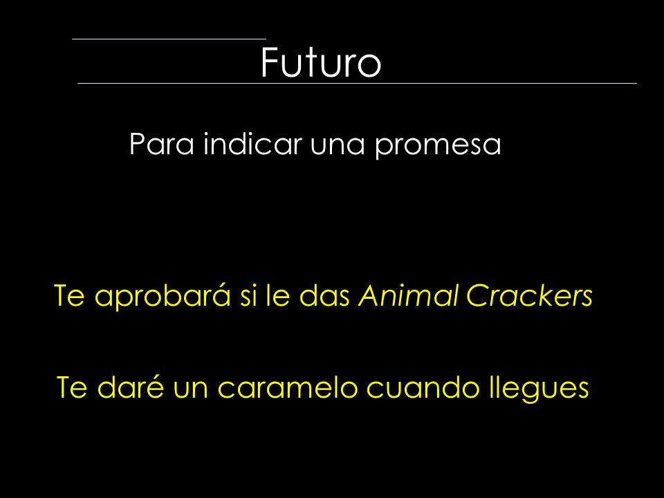 Futuro Para indicar una promesa Te aprobará si le das Animal Crackers
