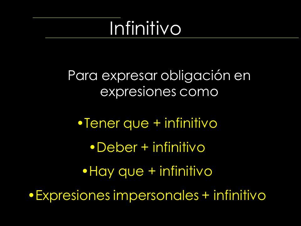 Infinitivo Para expresar obligación en expresiones como