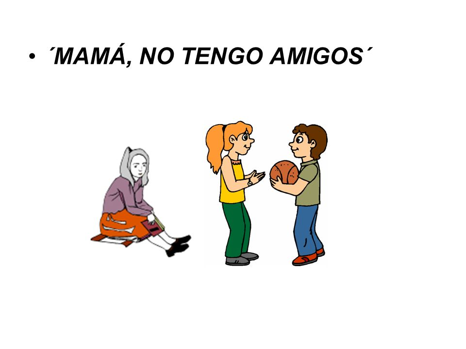 ´MAMÁ, NO TENGO AMIGOS´