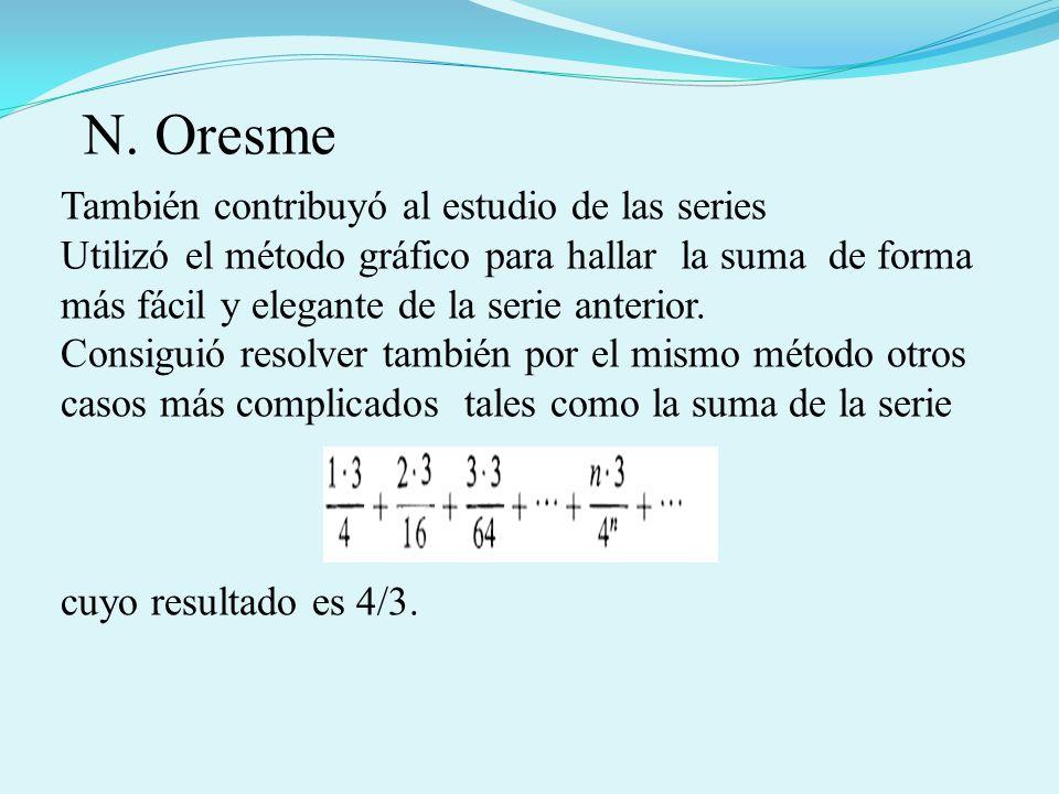 N. Oresme También contribuyó al estudio de las series