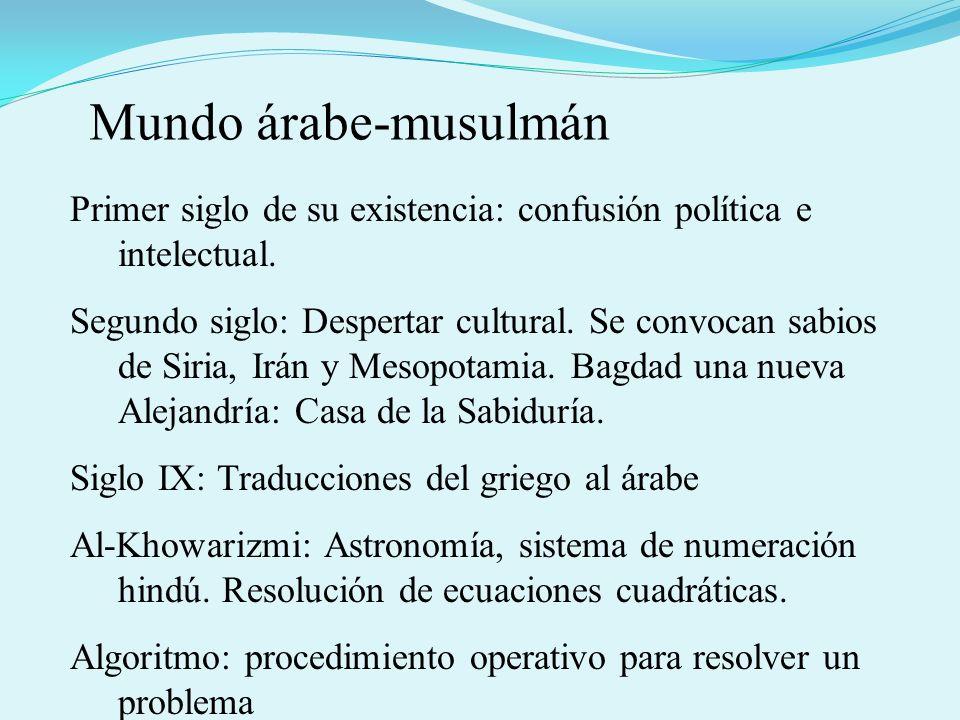 Mundo árabe-musulmán Primer siglo de su existencia: confusión política e intelectual.