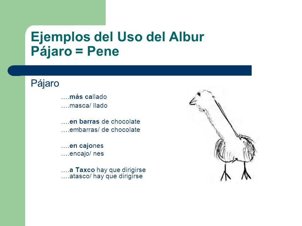 Ejemplos del Uso del Albur Pájaro = Pene