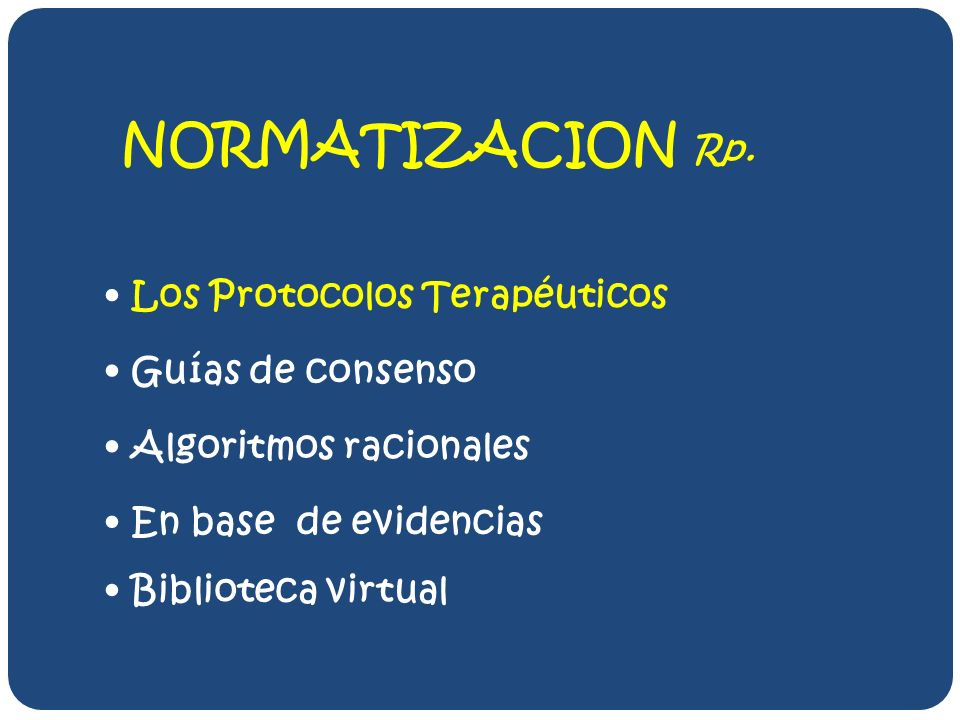 NORMATIZACION Rp. Los Protocolos Terapéuticos Guías de consenso