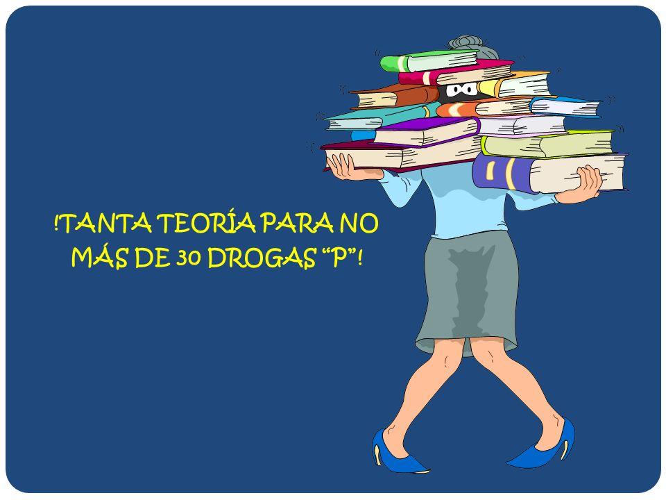 !TANTA TEORÍA PARA NO MÁS DE 30 DROGAS P !