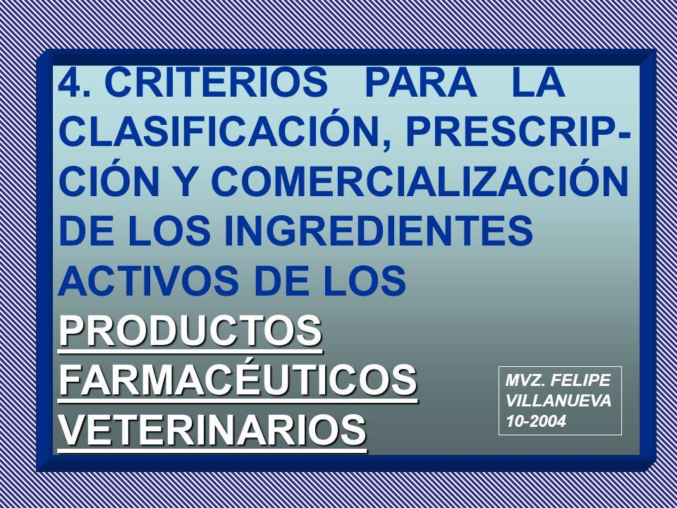 4. CRITERIOS PARA LA CLASIFICACIÓN, PRESCRIP-CIÓN Y COMERCIALIZACIÓN DE LOS INGREDIENTES ACTIVOS DE LOS PRODUCTOS FARMACÉUTICOS VETERINARIOS