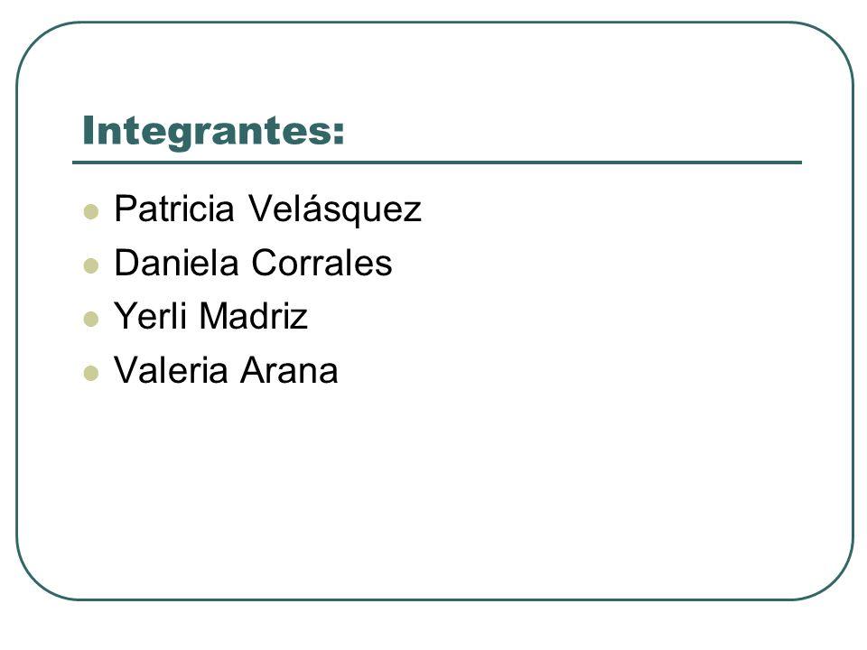 Integrantes: Patricia Velásquez Daniela Corrales Yerli Madriz