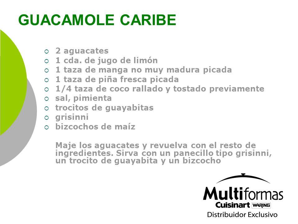 GUACAMOLE CARIBE 2 aguacates 1 cda. de jugo de limón