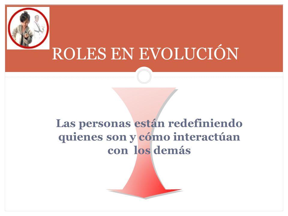 ROLES EN EVOLUCIÓN Las personas están redefiniendo quienes son y cómo interactúan con los demás