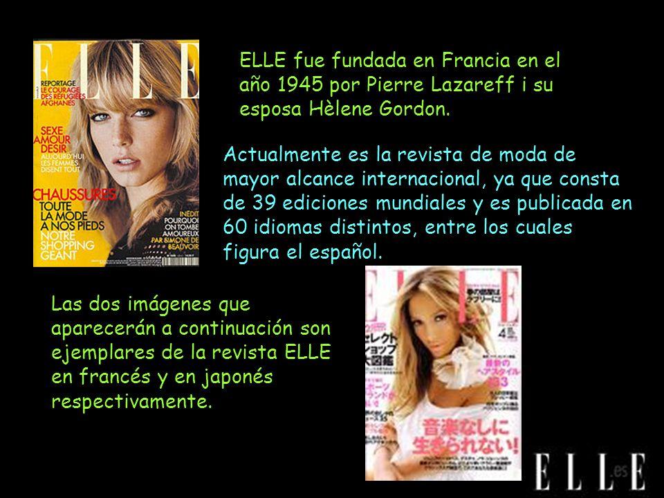 ELLE fue fundada en Francia en el año 1945 por Pierre Lazareff i su esposa Hèlene Gordon.