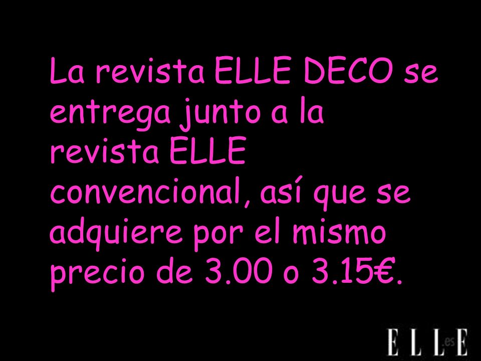 La revista ELLE DECO se entrega junto a la revista ELLE convencional, así que se adquiere por el mismo precio de 3.00 o 3.15€.