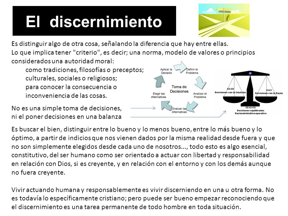 El discernimiento Es distinguir algo de otra cosa, señalando la diferencia que hay entre ellas.