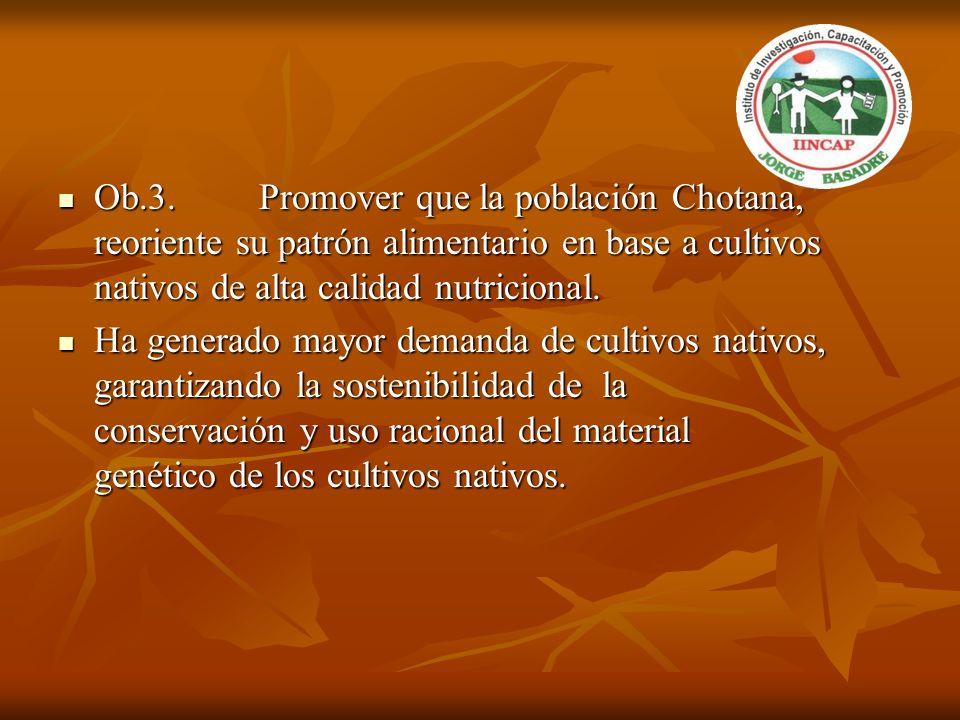 Ob.3. Promover que la población Chotana, reoriente su patrón alimentario en base a cultivos nativos de alta calidad nutricional.