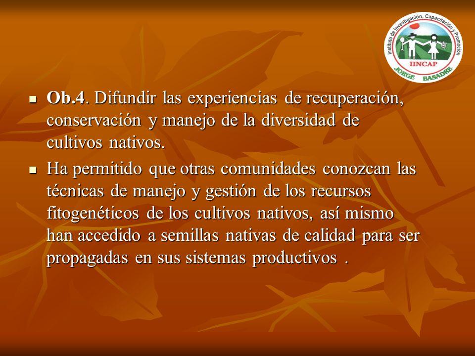 Ob.4. Difundir las experiencias de recuperación, conservación y manejo de la diversidad de cultivos nativos.