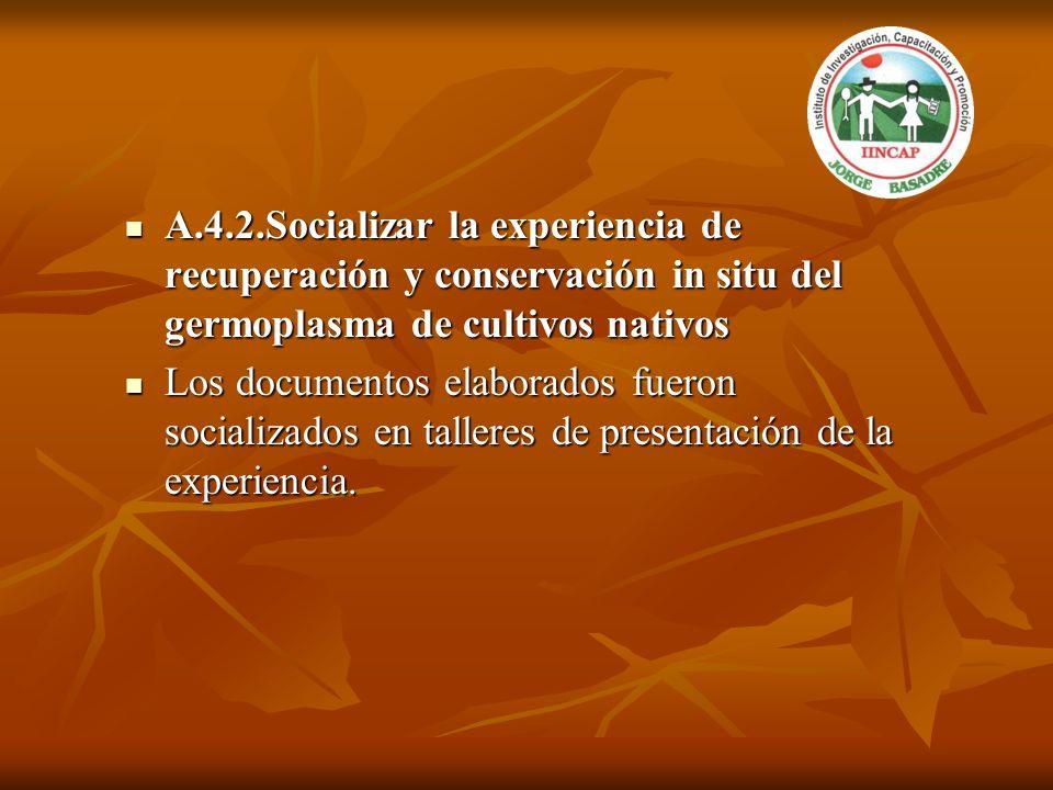 A.4.2.Socializar la experiencia de recuperación y conservación in situ del germoplasma de cultivos nativos