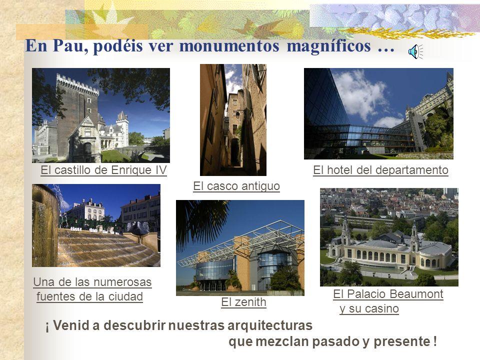 En Pau, podéis ver monumentos magníficos …