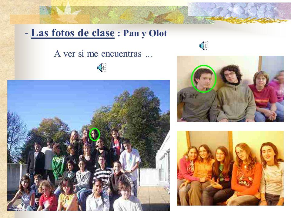 - Las fotos de clase : Pau y Olot