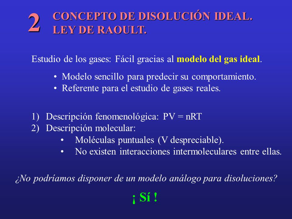 2 ¡ Sí ! CONCEPTO DE DISOLUCIÓN IDEAL. LEY DE RAOULT.