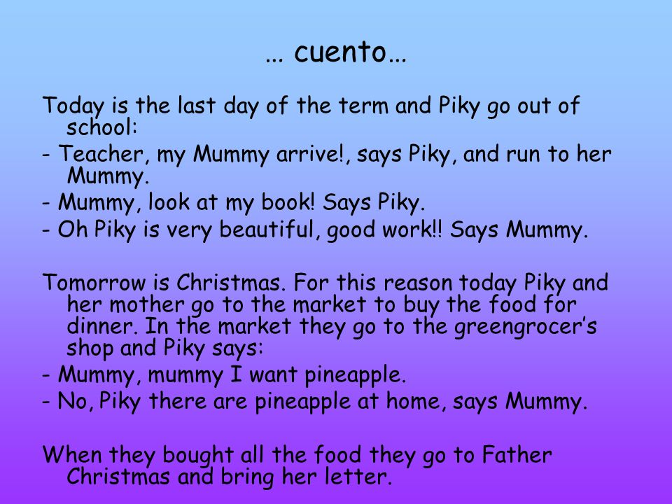 … cuento… Today is the last day of the term and Piky go out of school:
