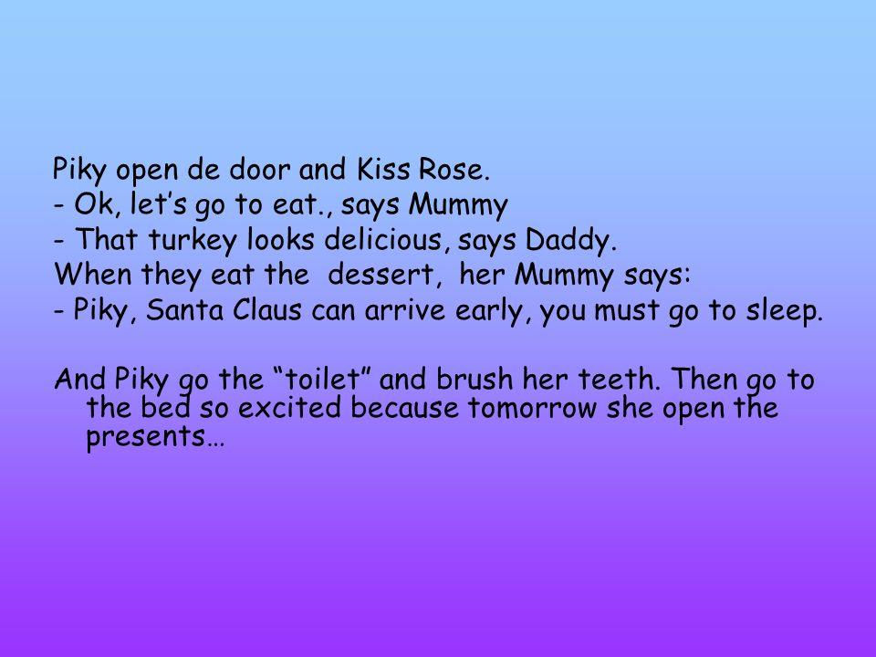 Piky open de door and Kiss Rose.
