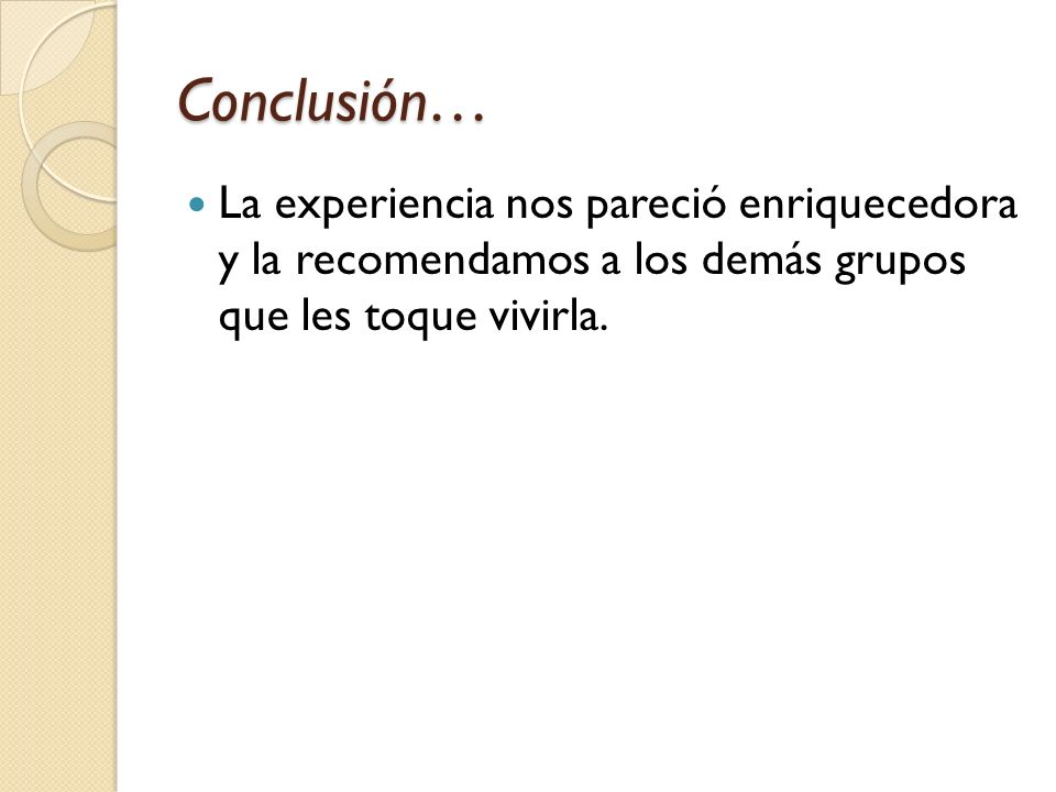 Conclusión… La experiencia nos pareció enriquecedora y la recomendamos a los demás grupos que les toque vivirla.