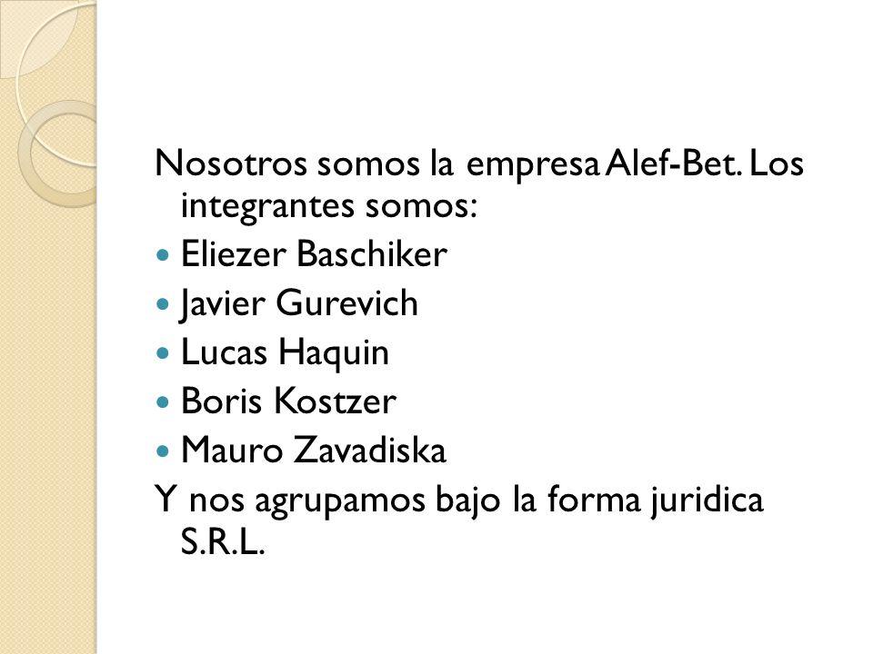 Nosotros somos la empresa Alef-Bet. Los integrantes somos: