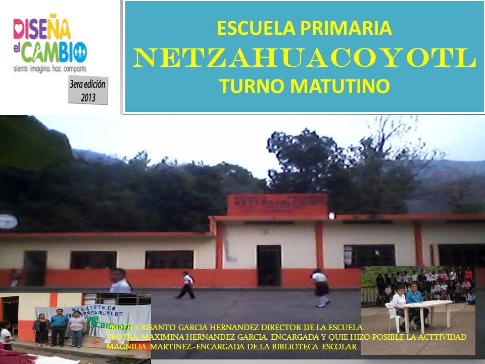 ESCUELA PRIMARIA NETZAHUACOYOTL TURNO MATUTINO