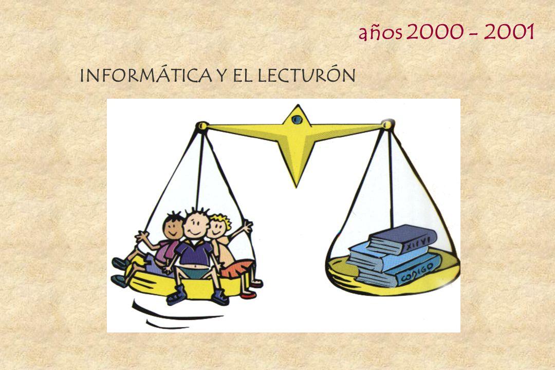 años 2000 - 2001 INFORMÁTICA Y EL LECTURÓN