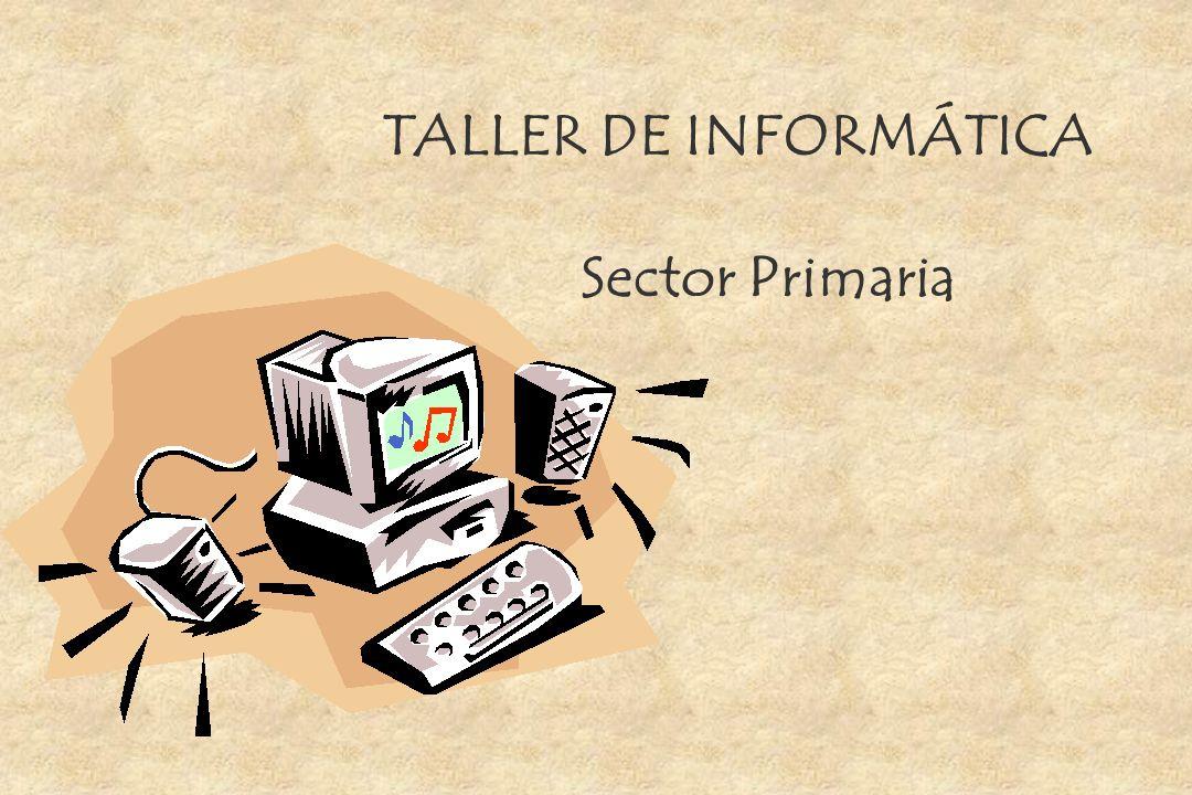 TALLER DE INFORMÁTICA Sector Primaria