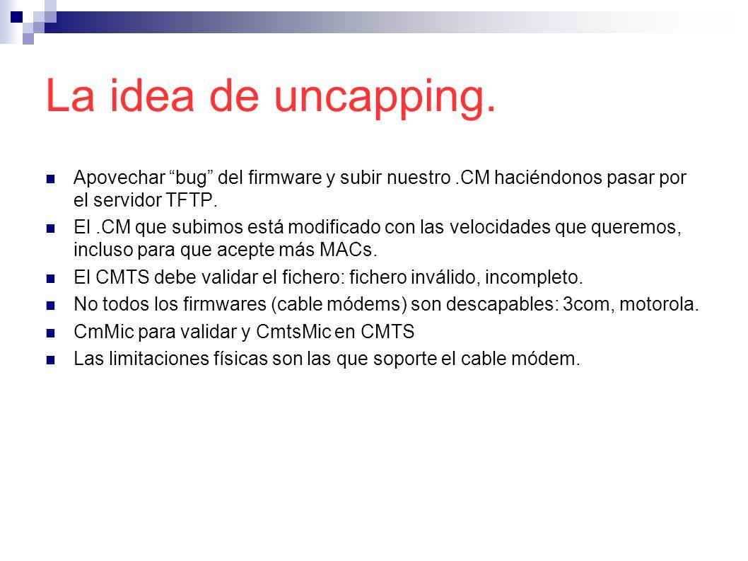 La idea de uncapping. Apovechar bug del firmware y subir nuestro .CM haciéndonos pasar por el servidor TFTP.