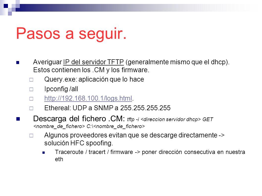 Pasos a seguir. Averiguar IP del servidor TFTP (generalmente mismo que el dhcp). Estos contienen los .CM y los firmware.