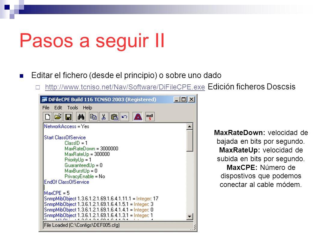 Pasos a seguir II Editar el fichero (desde el principio) o sobre uno dado. http://www.tcniso.net/Nav/Software/DiFileCPE.exe Edición ficheros Doscsis.