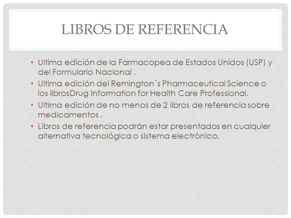 Libros de referencia Ultima edición de la Farmacopea de Estados Unidos (USP) y del Formulario Nacional .