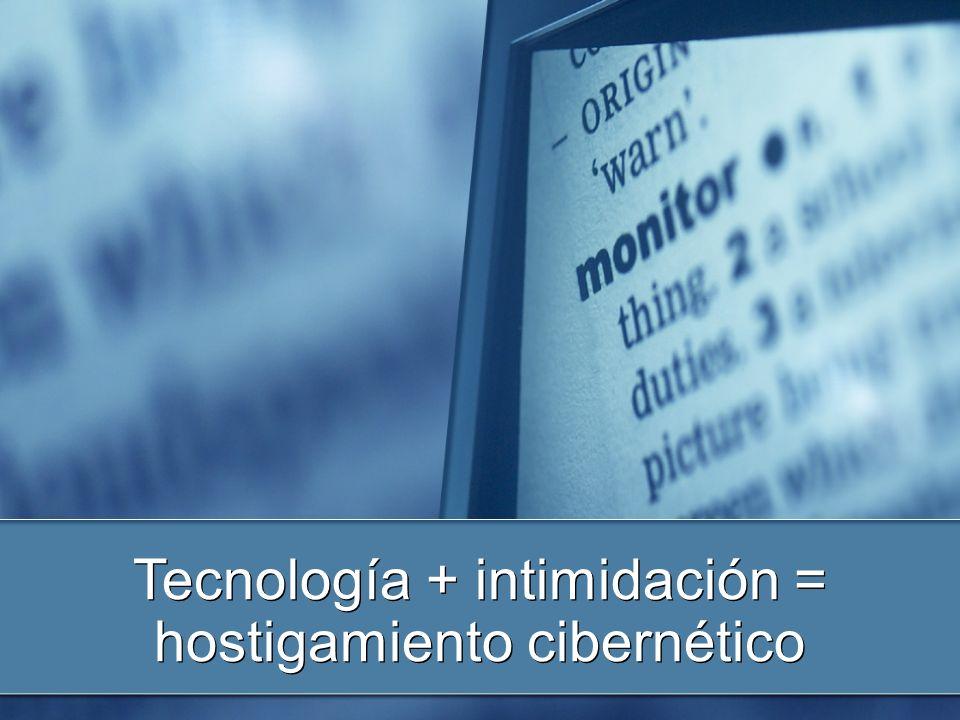 Tecnología + intimidación = hostigamiento cibernético