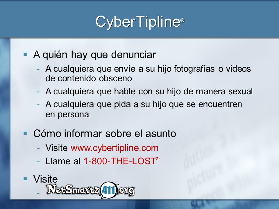 CyberTipline® A quién hay que denunciar Cómo informar sobre el asunto