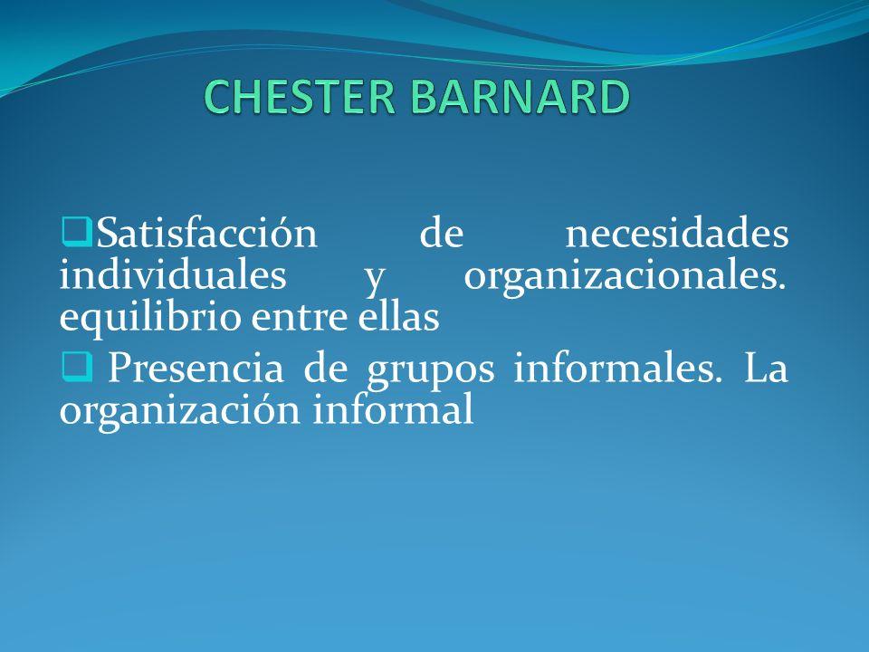 CHESTER BARNARD Satisfacción de necesidades individuales y organizacionales. equilibrio entre ellas.