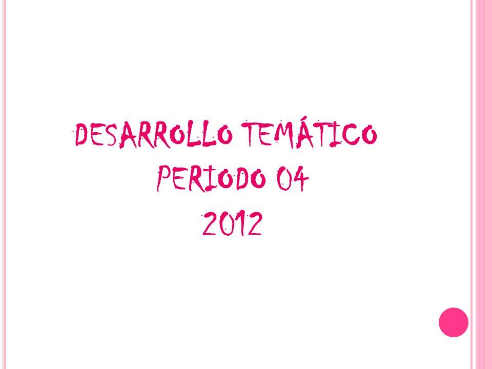 DESARROLLO TEMÁTICO PERIODO 04 2012