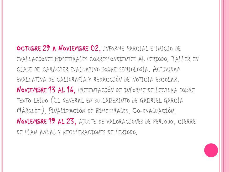 Octubre 29 a Noviembre 02, informe parcial e inicio de evaluaciones bimestrales correspondientes al periodo.