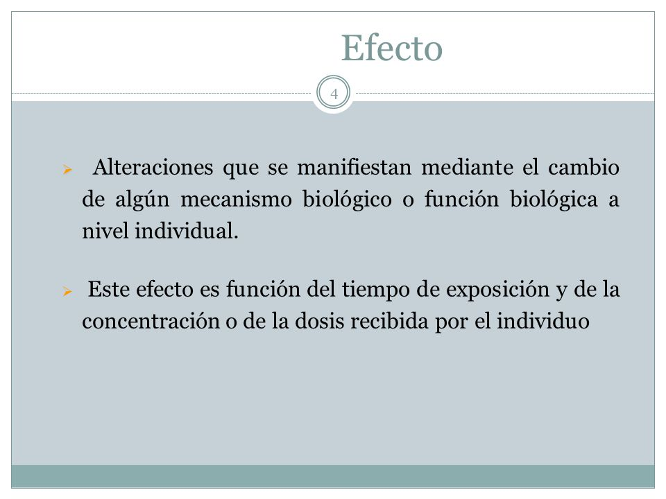 Efecto Alteraciones que se manifiestan mediante el cambio de algún mecanismo biológico o función biológica a nivel individual.