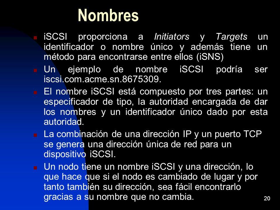 Nombres iSCSI proporciona a Initiators y Targets un identificador o nombre único y además tiene un método para encontrarse entre ellos (iSNS)