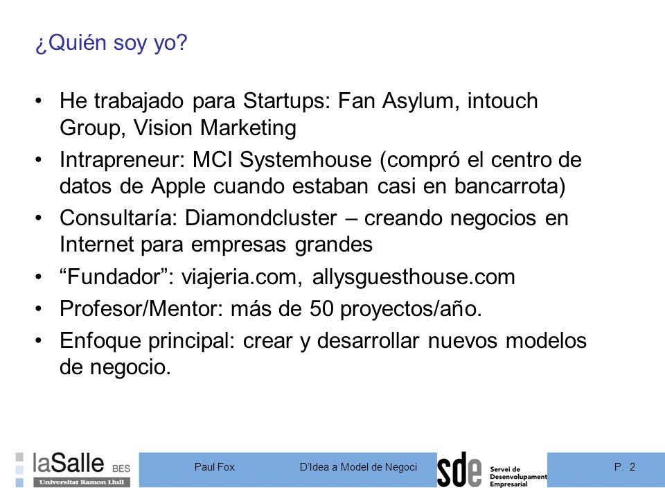 ¿Quién soy yo He trabajado para Startups: Fan Asylum, intouch Group, Vision Marketing.