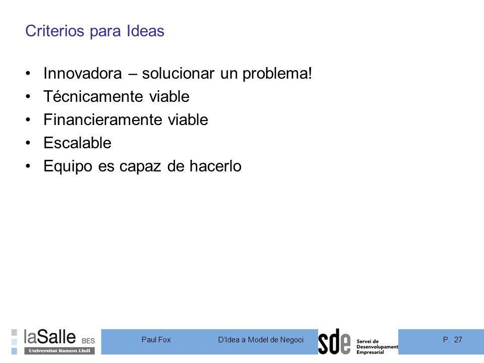 Criterios para Ideas Innovadora – solucionar un problema! Técnicamente viable. Financieramente viable.