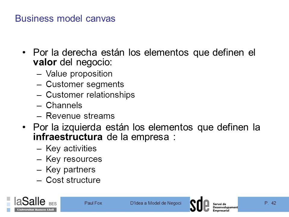 Business model canvas 42. Por la derecha están los elementos que definen el valor del negocio: Value proposition.