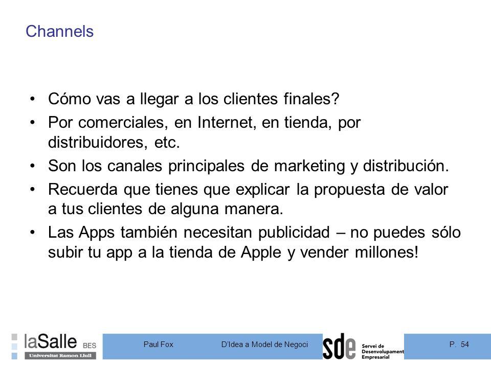 Channels Cómo vas a llegar a los clientes finales Por comerciales, en Internet, en tienda, por distribuidores, etc.
