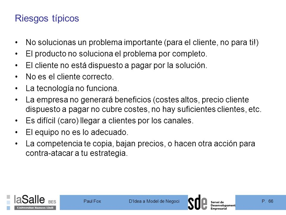 Riesgos típicos No solucionas un problema importante (para el cliente, no para ti!) El producto no soluciona el problema por completo.