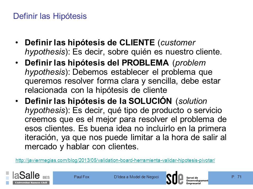 Definir las Hipótesis Definir las hipótesis de CLIENTE (customer hypothesis): Es decir, sobre quién es nuestro cliente.