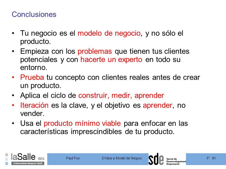 Conclusiones Tu negocio es el modelo de negocio, y no sólo el producto.