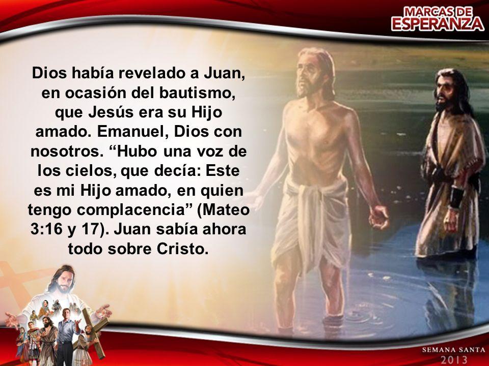 Dios había revelado a Juan, en ocasión del bautismo, que Jesús era su Hijo amado.